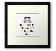 Doctor Prescribed Coffee As Needed To Face The Day Framed Print