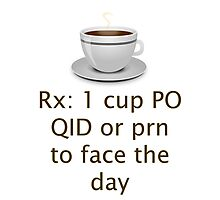 Doctor Prescribed Coffee As Needed To Face The Day Photographic Print