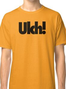 Ulch! Classic T-Shirt