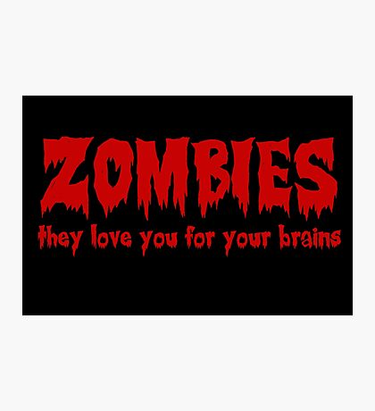 Zombies love you for your brains Photographic Print