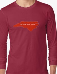 We Are Not This NC HB2 Long Sleeve T-Shirt