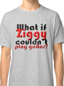 What if Ziggy couldn't play guitar? Classic T-Shirt