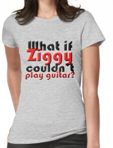 What if Ziggy couldn't play guitar? Womens Fitted T-Shirt