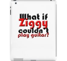 What if Ziggy couldn't play guitar? iPad Case/Skin