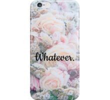 Whatever. iPhone Case/Skin