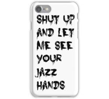 Shut Up And Let Me See Your Jazz Hands iPhone Case/Skin