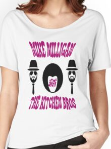 Mike Milligan & The Kitchen Brothers Women's Relaxed Fit T-Shirt