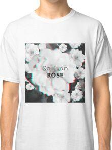 So i am ROSE!! Classic T-Shirt