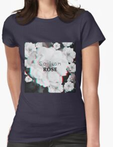 So i am ROSE!! Womens Fitted T-Shirt