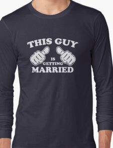 This Guy is Getting Married Long Sleeve T-Shirt