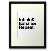 Inhale& Exhale& Repeat. Black Framed Print