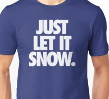 JUST LET IT SNOW. Unisex T-Shirt