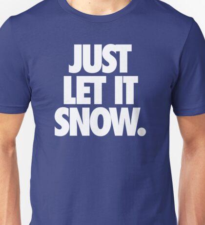JUST LET IT SNOW. Unisex T-Shirt