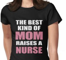 THE BEST KIND OF MOM RAISES A NURSE Womens Fitted T-Shirt