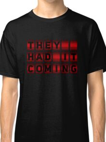 They Had It Coming Classic T-Shirt