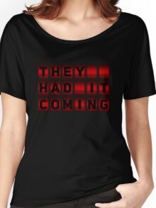 They Had It Coming Women's Relaxed Fit T-Shirt