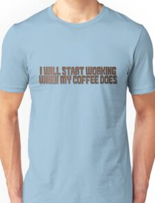 I will start working when my coffee does Unisex T-Shirt