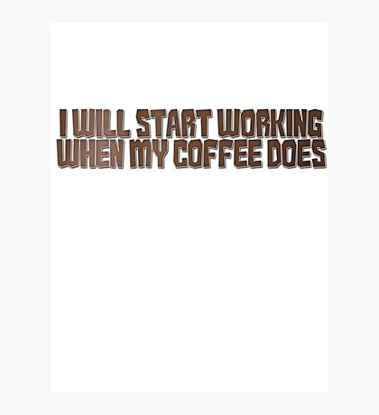I will start working when my coffee does Photographic Print