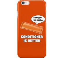 Conditioner is Better! iPhone Case/Skin