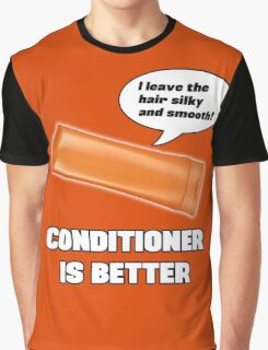 Conditioner is Better! Graphic T-Shirt