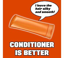 Conditioner is Better! Photographic Print
