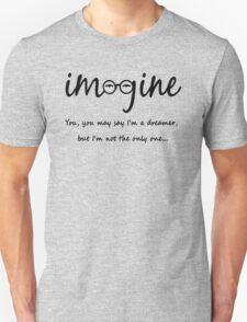 Imagine - John Lennon Tribute Typography Artwork - You may say I'm a dreamer, but I'm not the only one... Unisex T-Shirt