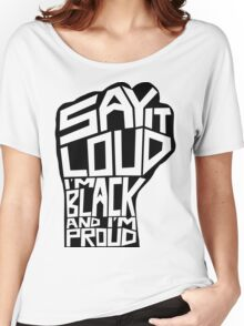 SAY IT LOUD: Black and Proud Women's Relaxed Fit T-Shirt