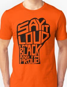 SAY IT LOUD: Black and Proud T-Shirt