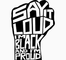 SAY IT LOUD: Black and Proud Unisex T-Shirt