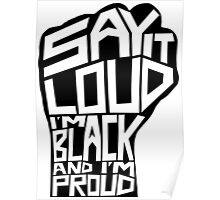 SAY IT LOUD: Black and Proud Poster