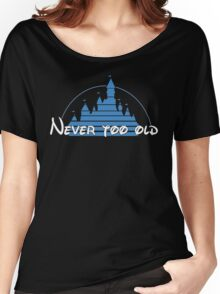 Never too old Women's Relaxed Fit T-Shirt