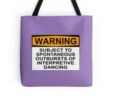 WARNING: SUBJECT TO SPONTANEOUS OUTBURSTS OF INTERPRETIVE DANCING Tote Bag
