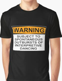 WARNING: SUBJECT TO SPONTANEOUS OUTBURSTS OF INTERPRETIVE DANCING Graphic T-Shirt