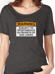 WARNING: SUBJECT TO SPONTANEOUS OUTBURSTS OF DAD JOKES Women's Relaxed Fit T-Shirt