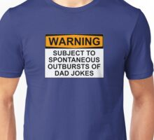 WARNING: SUBJECT TO SPONTANEOUS OUTBURSTS OF DAD JOKES Unisex T-Shirt