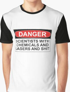 Danger: Scientists With Chemicals and Lasers and Shit Graphic T-Shirt