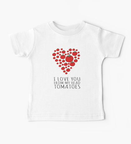 I LOVE YOU FROM MY HEAD TOMATOES Baby Tee