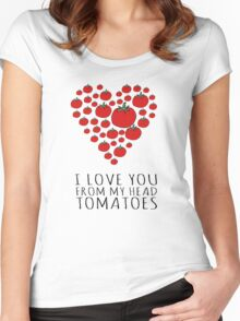 I LOVE YOU FROM MY HEAD TOMATOES Women's Fitted Scoop T-Shirt