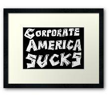 Corporate America Sucks Framed Print