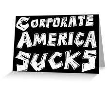 Corporate America Sucks Greeting Card