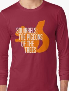 Squirrels: The Pigeons of the Trees Long Sleeve T-Shirt