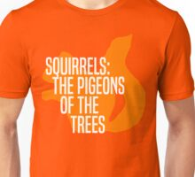 Squirrels: The Pigeons of the Trees Unisex T-Shirt