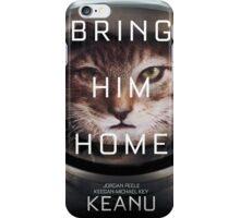 Keanu Bring Him Home  iPhone Case/Skin