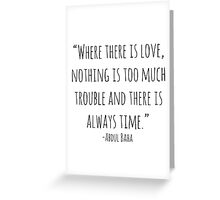 """""""Where there is love, nothing is too much trouble and there is always time."""" -Abdul Baha Greeting Card"""