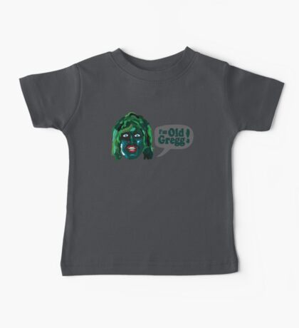 I'm Old Gregg - Do you love me? - The Mighty Boosh Baby Tee
