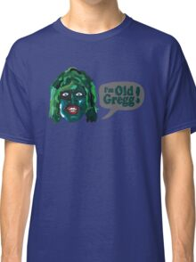 I'm Old Gregg - Do you love me? - The Mighty Boosh Classic T-Shirt