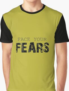 Face your Fears Graphic T-Shirt