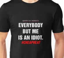 Everybody But Me is an Idiot Unisex T-Shirt