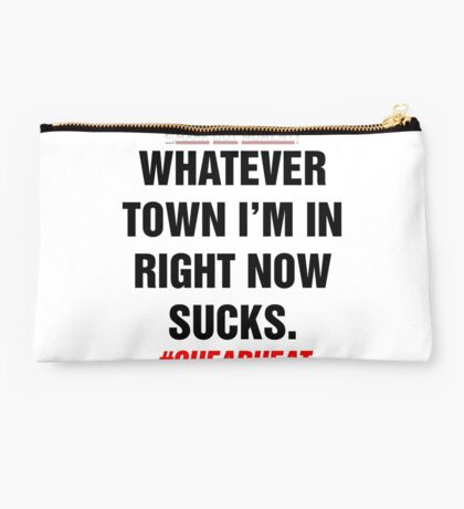 Whatever Town I'm In Right Now Sucks Studio Pouch