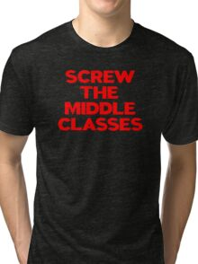 SCREW THE MIDDLE CLASSES Tri-blend T-Shirt